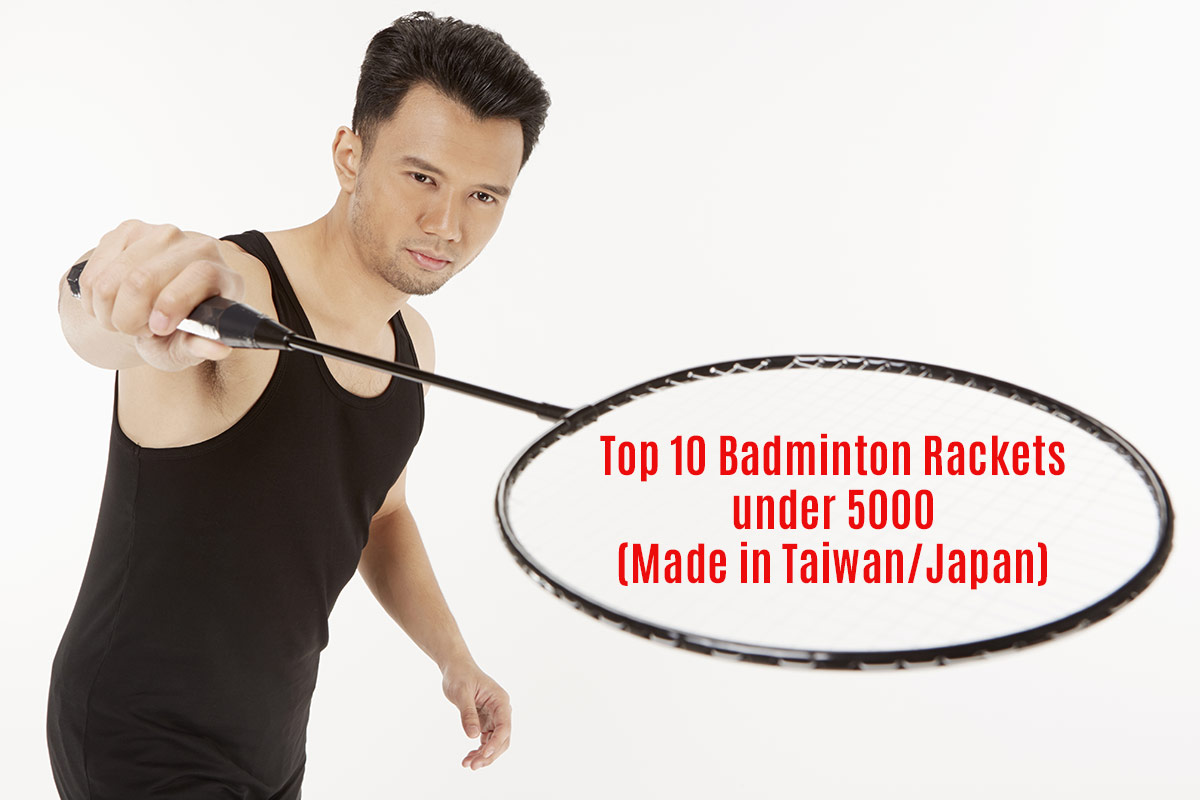 badminton rackets under 5000 which is made in taiwan and japan